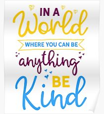 In A World Where You Can Be Anything Be Kind Poster