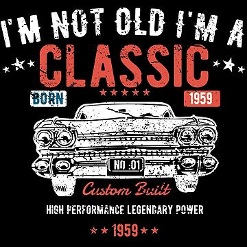 59th Birthday Distressed Design - Im Not Old Im A Classic Custom Built 1959  by kudostees
