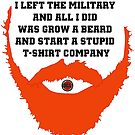 I left the military and all I did was grow a beard and start a stupid t-shirt company red  by Artsworth