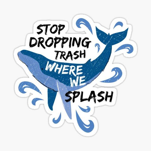 Stop Dropping Trash Where We Splash - Whale Sticker