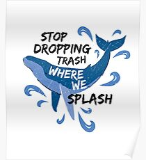 Stop Dropping Trash Where We Splash - Whale Poster