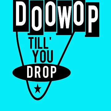 Doo Wop Till' You Drop Doo Wop Music Shirt Doo Wop Gifts by hustlagirl