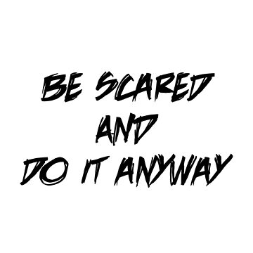 Be Scared And Do It Anyway by LLightMediaPro