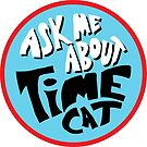 Ask Me About Time Cat by charnerart