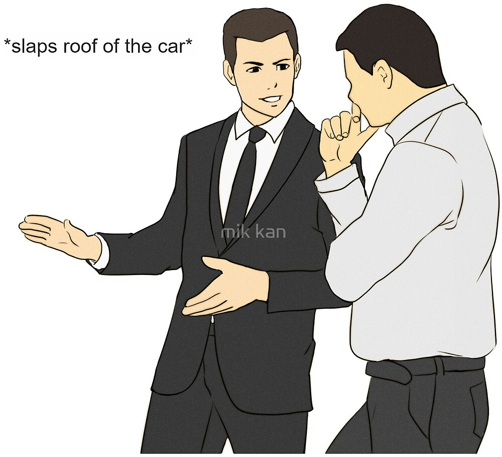 Slaps roof of car meme car salesman dank meme by sassylin