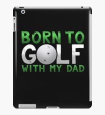Born to Golf With My Dad Father's Day Gift iPad Case/Skin