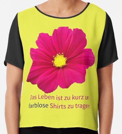 Das Leben ist zu kurz um farblose Shirts zu tragen! Blume, Blüte Chiffontop