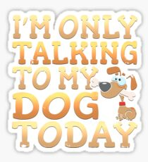 I'm Only Talking To My Dog Today Sticker