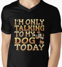 I'm Only Talking To My Dog Today Men's V-Neck T-Shirt