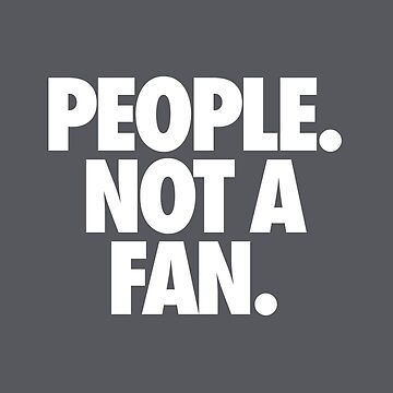 PEOPLE. NOT A FAN. by cpinteractive