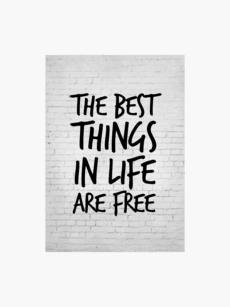 The best things in life are free - Inspirational Quote - Life Quotes    Photographic Print