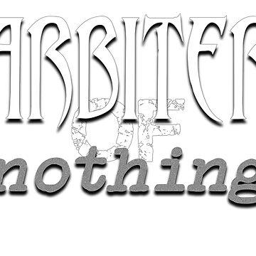 Arbiter of Nothing by robinherrick