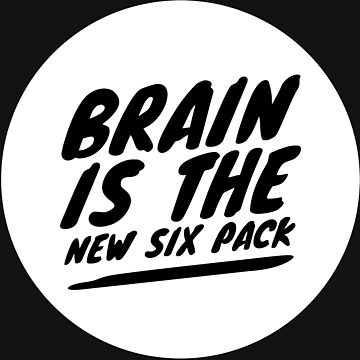 Brain is the new six pack by WAMTEES