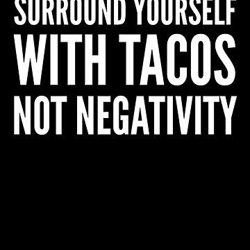 Tacos Not Negativity by SpoonKirk