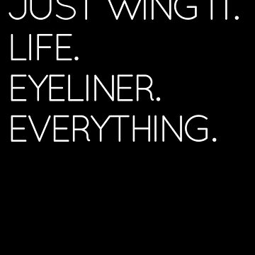 Just Wing It. Life. Eyeliner. Everything. by SpoonKirk