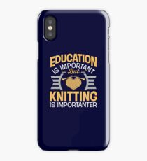 Education Is Important But Knitting Is Importanter iPhone Case