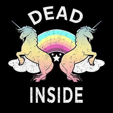 Dead Inside Unicorn Shirt by JkLxCo