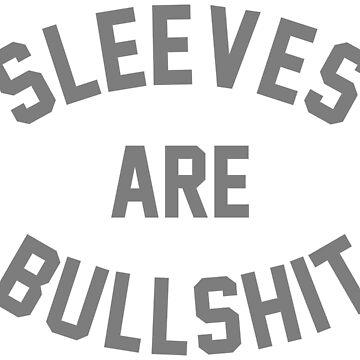 Sleeves Are Bullshit by allmyinhibition
