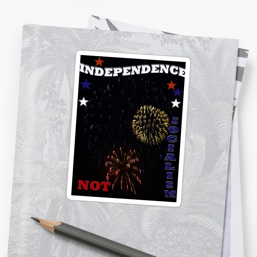 Independence NOT Socialism by kimbarose