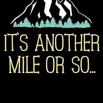 It's Another Mile Or So T Shirt Hiking Trail Joke for Hikers by 14thFloor
