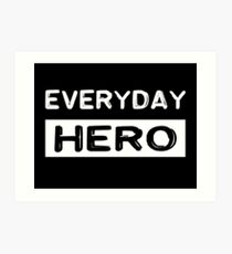 Everyday hero, saying, gift idea Art Print