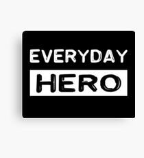 Everyday hero, saying, gift idea Canvas Print