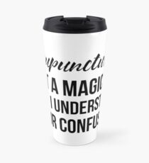 Acupuncturist Not A Magician Travel Mug