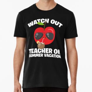 40d31fae56a9 Watch Out Teacher On Summer Vacation Gift