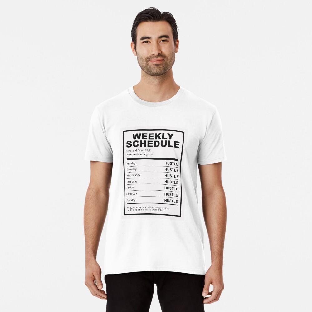 Hustle Weekly Schedule Motivation Premium T-Shirt