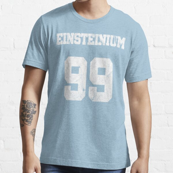 Element Einsteinium Chemistry Chemist T Shirt Funny Nerd Geek Design Ordinal Number Periodic Table of Elements Chemical formula Essential T-Shirt