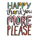 Happy Thank You More Please by Annie Riker