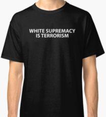 White Supremacy Is Terrorism Shirt Classic T-Shirt