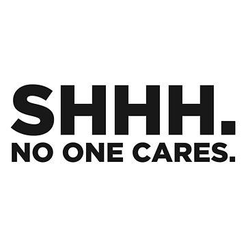 Shhh. No one cares by rott515
