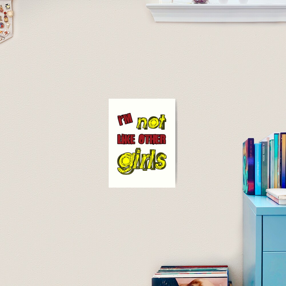 I'm Not Like Other Girls Art Print