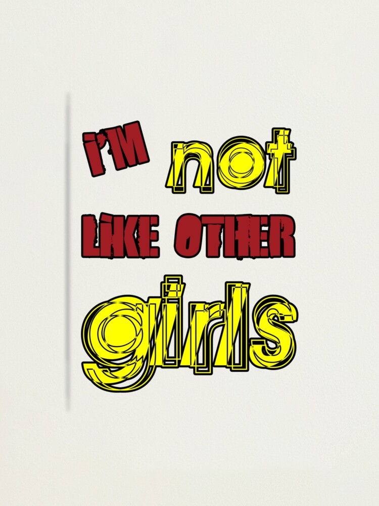 Alternate view of I'm Not Like Other Girls Photographic Print