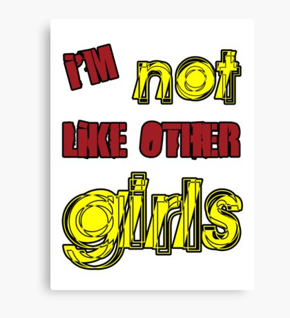 I'm Not Like Other Girls Canvas Print