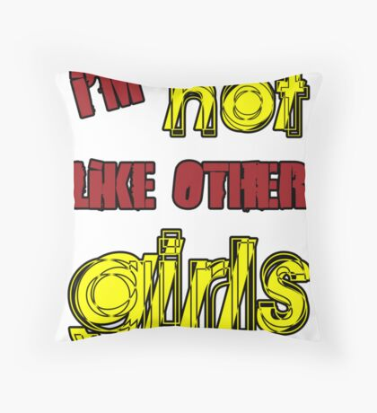 I'm Not Like Other Girls Throw Pillow
