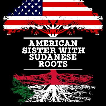 American Sister With Sudanese Roots - Gift For Sudanese Sister From Brother Or Sister by Gift-Ideas