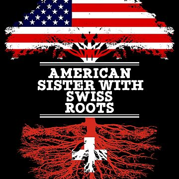 American Sister With Swiss Roots - Gift For Swiss Sister From Brother Or Sister by Gift-Ideas