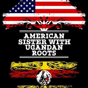 American Sister With Ugandan Roots - Gift For Ugandan Sister From Brother Or Sister by Gift-Ideas