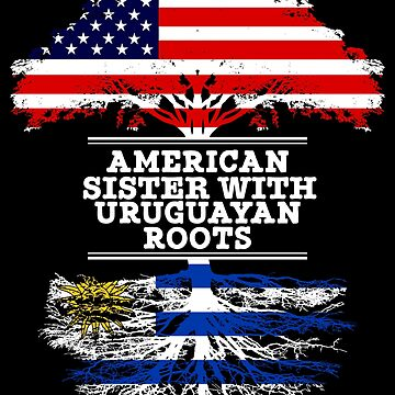 American Sister With Uruguayan Roots - Gift For Uruguayan Sister From Brother Or Sister by Gift-Ideas