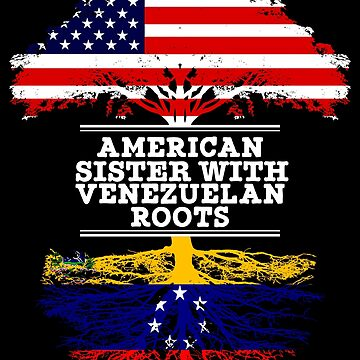 American Sister With Venezuelan Roots - Gift For Venezuelan Sister From Brother Or Sister by Gift-Ideas