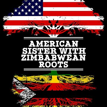 American Sister With Zimbabwean Roots - Gift For Zimbabwean Sister From Brother Or Sister by Gift-Ideas