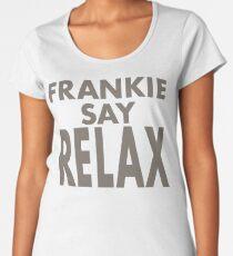 FRANKIE SAY RELAX Women's Premium T-Shirt