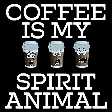 Coffee Addict Design - Coffee Is My Spirit Animal by kudostees