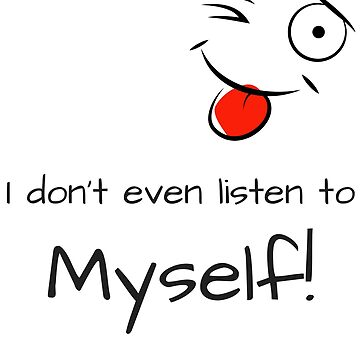 Funny Gift T-Shirt - I don't even listen to myself by OldeBazaar