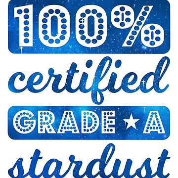 100% Certified Grade A Stardust - Funny Beautiful Outer Space Design by boypilot