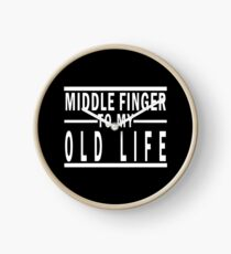 MIDDLE FINGER TO MY OLD LIFE Clock