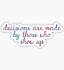 Decisions are made by those who show up - The West Wing Sticker