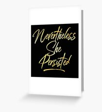 Nevertheless She Persisted - Womens Rights - Persistence - Resistence - Feminism Greeting Card
